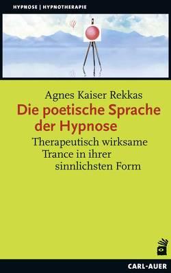 Die poetische Sprache der Hypnose von Kaiser Rekkas,  Agnes