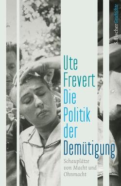 Die Politik der Demütigung von Frevert,  Ute