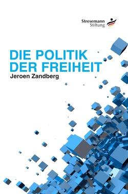 Die Politik der Freiheit von Zandberg,  Jeroen