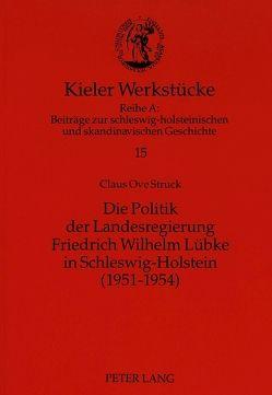 Die Politik der Landesregierung Friedrich Wilhelm Lübke in Schleswig-Holstein (1951-1954) von Fuhrmann,  Kai, Struck,  Claus Ove