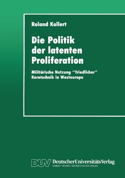 Die Politik der latenten Proliferation von Kollert,  Roland