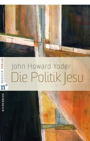 Die Politik Jesu von Enns,  Fernando, Faix,  Tobias, Krauss,  Wolfgang, Yoder,  John Howard