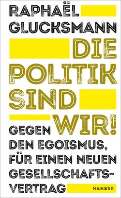 Die Politik sind wir! von Glucksmann,  Raphaël, Singh,  Stephanie