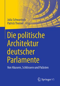 Die politische Architektur deutscher Parlamente von Schwanholz,  Julia, Theiner,  Patrick