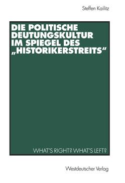 """Die politische Deutungskultur im Spiegel des """"Historikerstreits"""" von Kailitz,  Steffen"""
