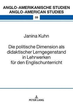 Die politische Dimension als didaktischer Lerngegenstand in Lehrwerken für den Englischunterricht von Kuhn,  Janina