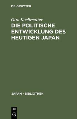Die politische Entwicklung des heutigen Japan von Koellreutter,  Otto