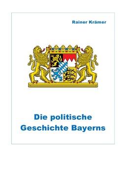 Die politische Geschichte Bayerns von Krämer,  Rainer