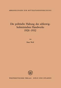 Die politische Haltung des schleswig-holsteinischen Handwerks 1928 – 1932 von Wulf,  Peter