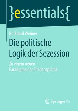 Die politische Logik der Sezession von Wehner,  Burkhard