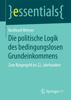 Die politische Logik des bedingungslosen Grundeinkommens von Wehner,  Burkhard