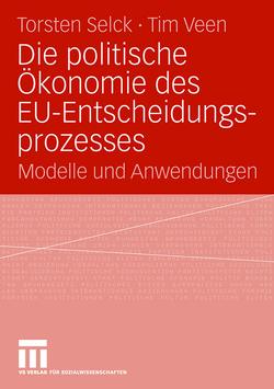 Die politische Ökonomie des EU-Entscheidungsprozesses von Selck,  Torsten, Veen,  Tim