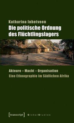 Die politische Ordnung des Flüchtlingslagers von Inhetveen,  Katharina