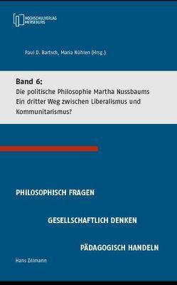 Die politische Philosophie Martha Nussbaums – Ein dritter Weg zwischen Liberalismus und Kommunitarismus von Barsch,  Paul, Nühlen,  Maria, Zillmann,  Hans