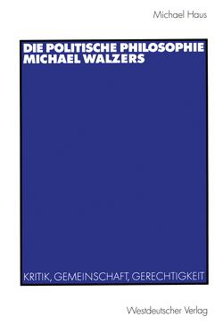 Die politische Philosophie Michael Walzers von Haus,  Michael
