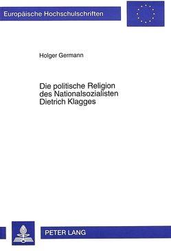 Die politische Religion des Nationalsozialisten Dietrich Klagges von Germann,  Holger
