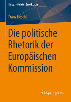 Die politische Rhetorik der Europäischen Kommission von Heschl,  Franz