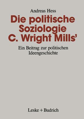 Die politische Soziologie C. Wright Mills' von Hess,  Andreas