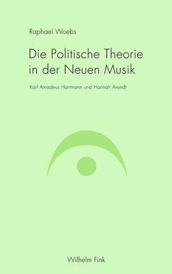 Die Politische Theorie in der Neuen Musik von Woebs,  Raphael