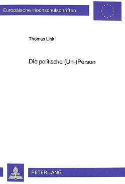 Die politische (Un-)Person von Link,  Thomas