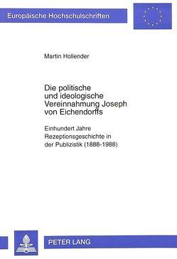 Die politische und ideologische Vereinnahmung Joseph von Eichendorffs von Hollender,  Martin
