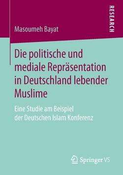 Die politische und mediale Repräsentation in Deutschland lebender Muslime von Bayat,  Masoumeh