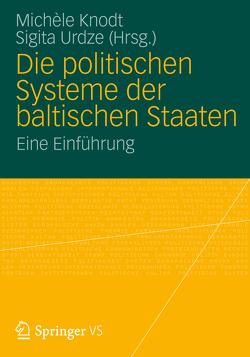 Die politischen Systeme der baltischen Staaten von Knodt,  Michèle, Urdze,  Sigita