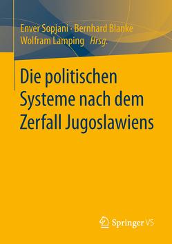 Die politischen Systeme der Nachfolgestaaten Jugoslawiens von Blanke,  Bernhard, Lamping,  Wolfram, Sopjani,  Enver