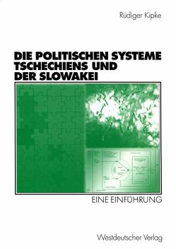 Die Politischen Systeme Tschechiens und der Slowakei von Kipke,  Rüdiger