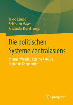 Die politischen Systeme Zentralasiens von Brand,  Alexander, Lempp,  Jakob, Mayer,  Sebastian
