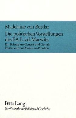 Die politischen Vorstellungen des F.A.L. V.D. Marwitz von Buttlar,  Madelaine von