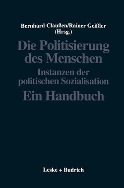 Die Politisierung des Menschen von Claussen,  Bernhard, Geissler,  Rainer
