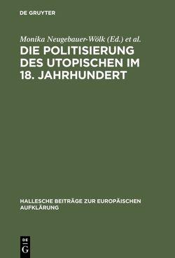 Die Politisierung des Utopischen im 18. Jahrhundert von Neugebauer-Wölk,  Monika, Saage,  Richard