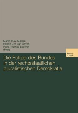 Die Polizei des Bundes in der rechtsstaatlichen pluralistischen Demokratie von Möllers,  Martin, Spohrer,  Hans-T., van Ooyen,  Robert Chr.
