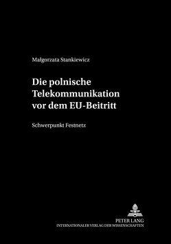 Die polnische Telekommunikation vor dem EU-Beitritt von Stankiewicz,  Malgorzata