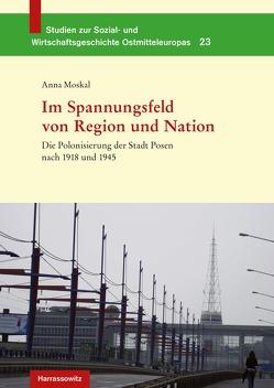 Die Polonisierung der Stadt Posen nach 1918 und 1945 von Moskal,  Anna