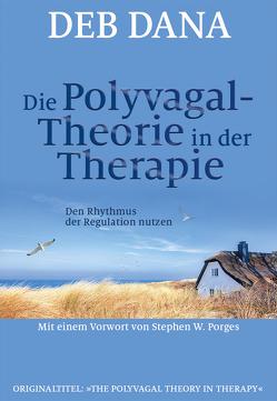 Die Polyvagal-Theorie in der Therapie von Dana,  Deb, Höhr,  Hildegard, Kierdorf,  Theo, Porges,  Stephen W.