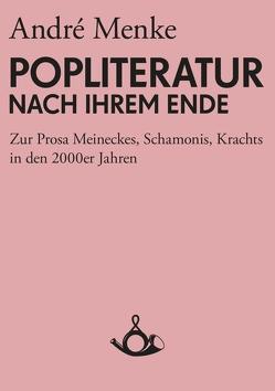 Die Popliteratur nach ihrem Ende von Hecken,  Thomas, Menke,  André