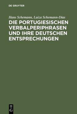 Die portugiesischen Verbalperiphrasen und ihre deutschen Entsprechungen von Schemann,  Hans, Schemann-Dias,  Luiza