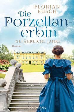 Die Porzellan-Erbin – Gefährliche Jahre von Busch,  Florian
