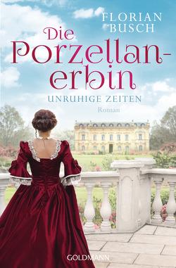 Die Porzellan-Erbin – Unruhige Zeiten von Busch,  Florian