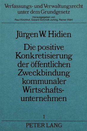 Die positive Konkretisierung der öffentlichen Zweckbindung kommunaler Wirtschaftsunternehmen von Hidien,  Jürgen