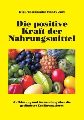 Die positive Kraft der Nahrungsmittel von Just,  Dipl. Therapeutin Mandy