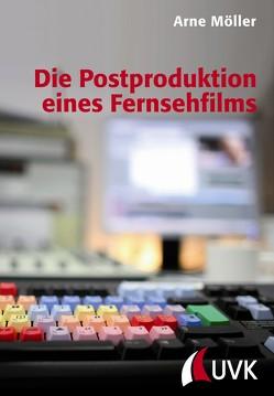 Die Postproduktion eines Fernsehfilms von Möller,  Arne