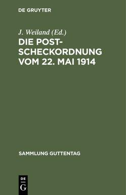 Die Postscheckordnung vom 22. Mai 1914 von Weiland,  J.