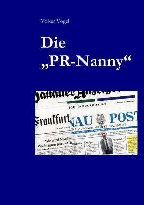 """Die """"PR-Nanny"""" von Vogel,  Volker"""