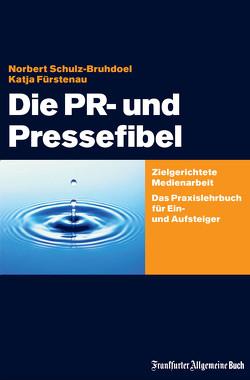 Die PR- und Pressefibel von Fürstenau,  Katja, Schulz-Bruhdoel,  Norbert