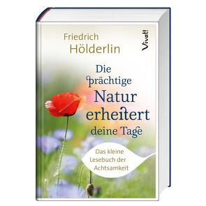 Die prächtige Natur erheitert deine Tage von Hölderlin,  Friedrich