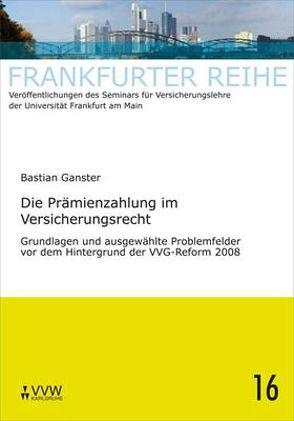 Die Prämienzahlung im Versicherungsrecht von Ganster,  Bastian, Laux,  Christian, Wandt,  Manfred