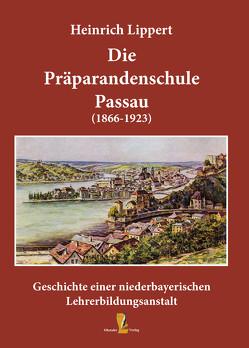 Die Präparandenschule Passau (1866-1923) von Lippert,  Heinrich